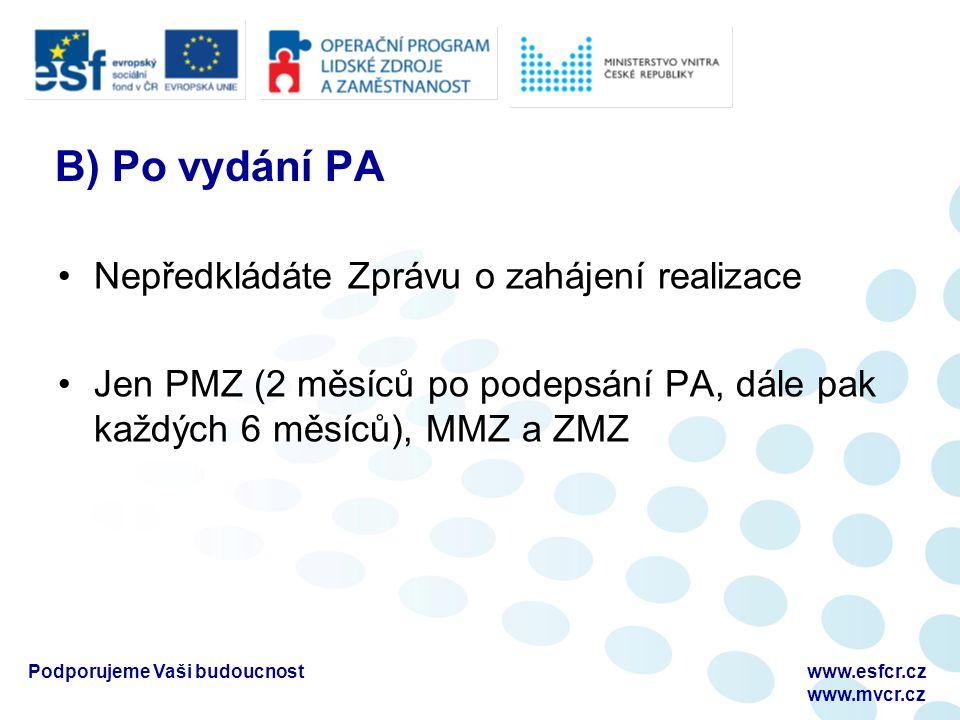 B) Po vydání PA Nepředkládáte Zprávu o zahájení realizace Jen PMZ (2 měsíců po podepsání PA, dále pak každých 6 měsíců), MMZ a ZMZ www.esfcr.cz www.mvcr.cz Podporujeme Vaši budoucnost