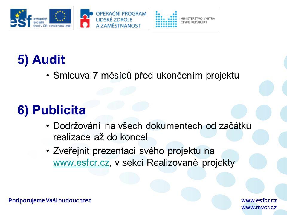 5) Audit Smlouva 7 měsíců před ukončením projektu 6) Publicita Dodržování na všech dokumentech od začátku realizace až do konce.