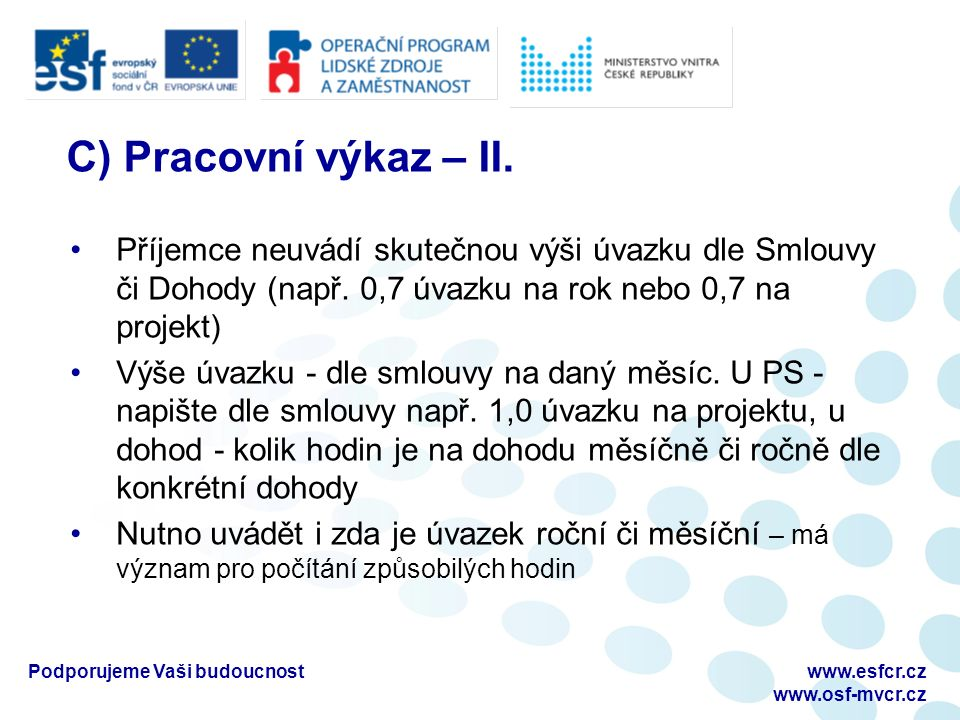 Podporujeme Vaši budoucnostwww.esfcr.cz www.osf-mvcr.cz C) Pracovní výkaz – II.