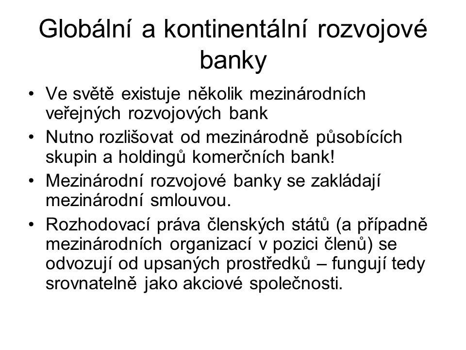 Globální a kontinentální rozvojové banky Ve světě existuje několik mezinárodních veřejných rozvojových bank Nutno rozlišovat od mezinárodně působících skupin a holdingů komerčních bank.
