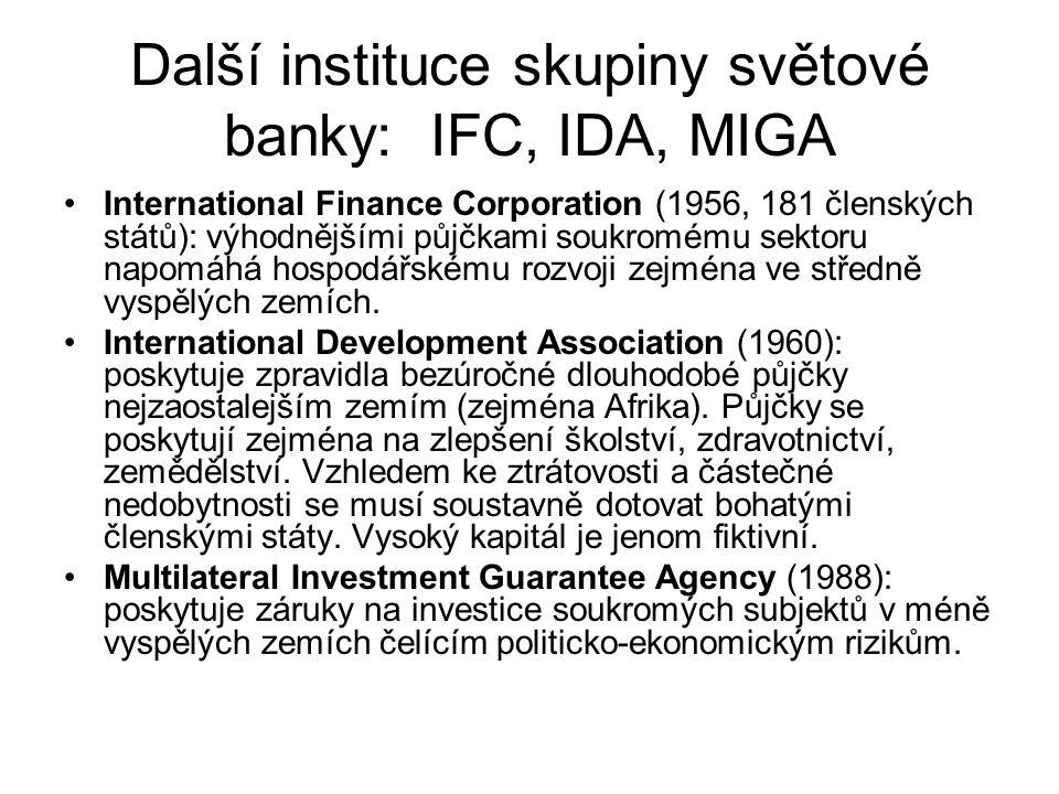 Další instituce skupiny světové banky: IFC, IDA, MIGA International Finance Corporation (1956, 181 členských států): výhodnějšími půjčkami soukromému sektoru napomáhá hospodářskému rozvoji zejména ve středně vyspělých zemích.