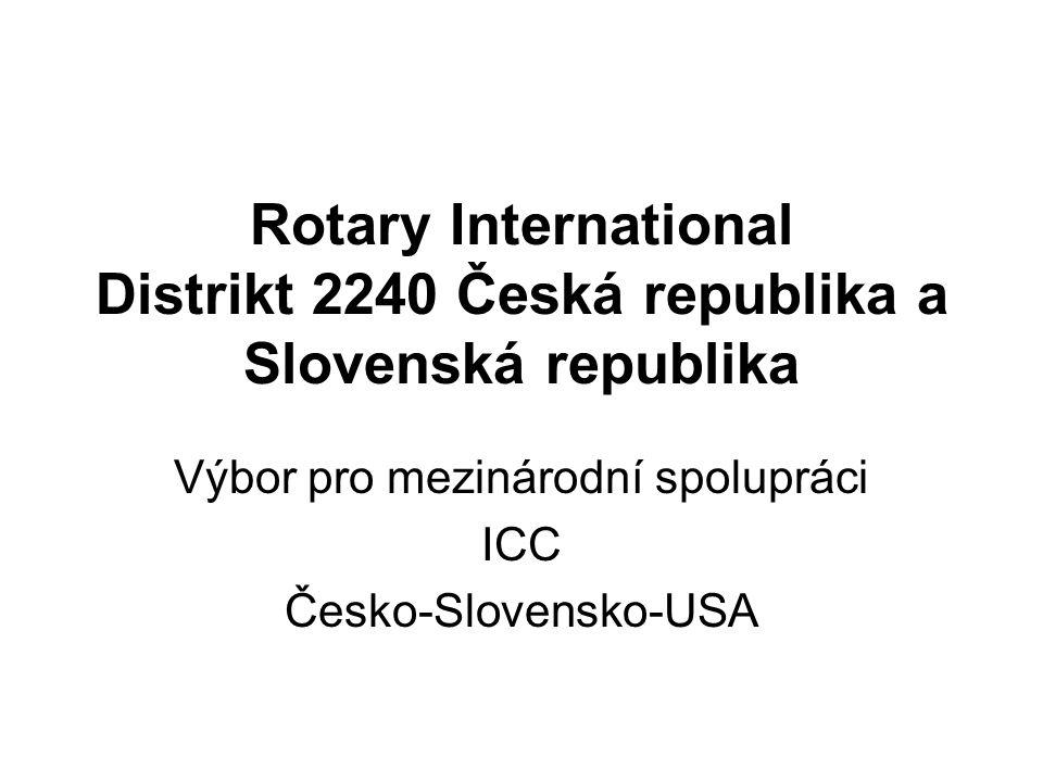 Rotary International Distrikt 2240 Česká republika a Slovenská republika Výbor pro mezinárodní spolupráci ICC Česko-Slovensko-USA
