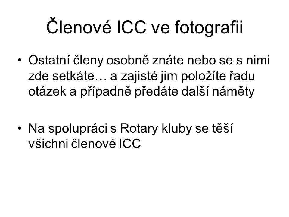 Členové ICC ve fotografii Ostatní členy osobně znáte nebo se s nimi zde setkáte… a zajisté jim položíte řadu otázek a případně předáte další náměty Na spolupráci s Rotary kluby se těší všichni členové ICC
