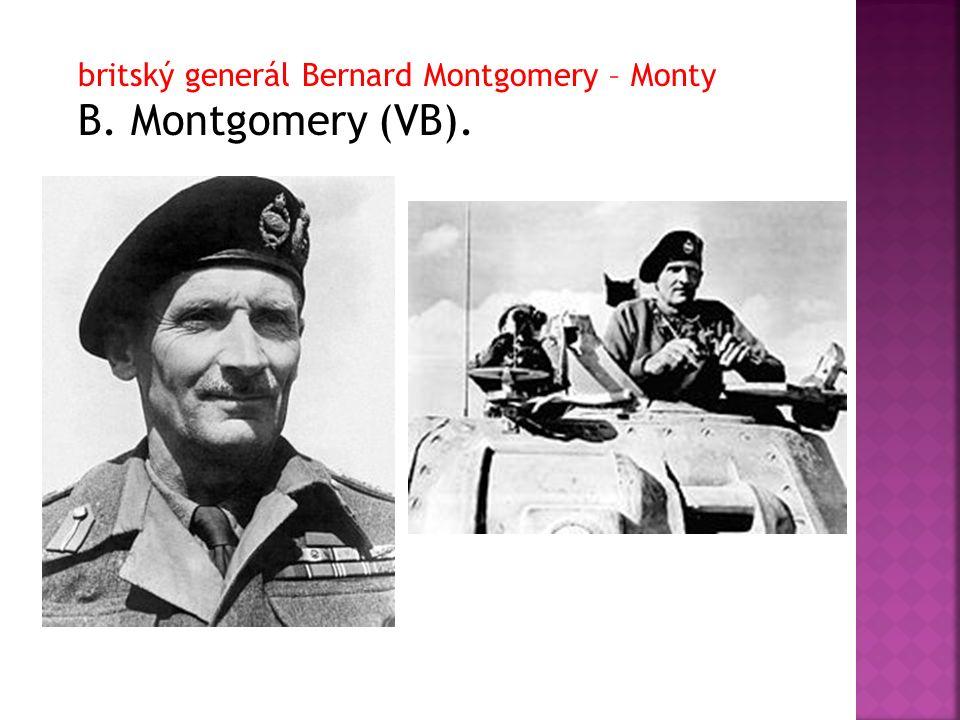 britský generál Bernard Montgomery – Monty B. Montgomery (VB).
