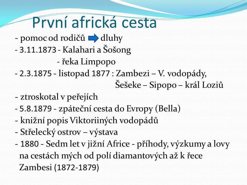 První africká cesta - pomoc od rodičů dluhy - 3.11.1873 - Kalahari a Šošong - řeka Limpopo - 2.3.1875 - listopad 1877 : Zambezi – V.