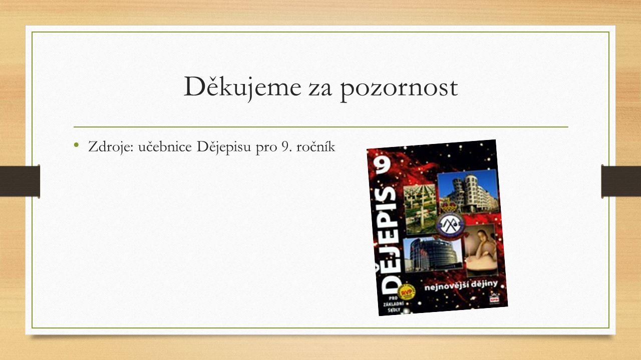 Děkujeme za pozornost Zdroje: učebnice Dějepisu pro 9. ročník