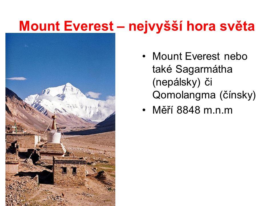 Mount Everest – nejvyšší hora světa Mount Everest nebo také Sagarmátha (nepálsky) či Qomolangma (čínsky) Měří 8848 m.n.m