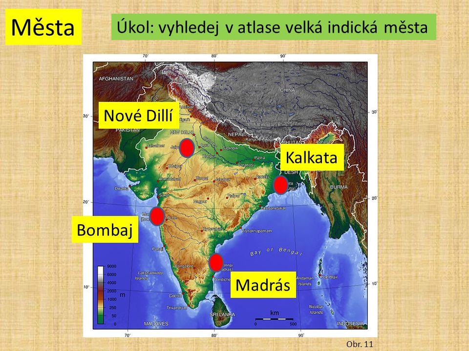 Města Obr. 11 Úkol: vyhledej v atlase velká indická města Nové Dillí Madrás Bombaj Kalkata