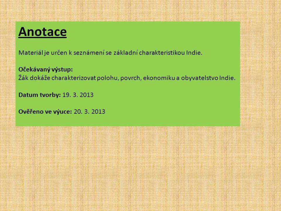 Anotace Materiál je určen k seznámení se základní charakteristikou Indie. Očekávaný výstup: Žák dokáže charakterizovat polohu, povrch, ekonomiku a oby