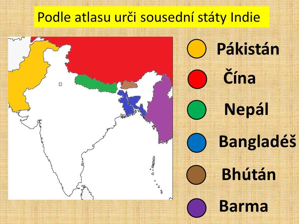 Podle atlasu urči sousední státy Indie Pákistán Čína Nepál Bangladéš Bhútán Barma