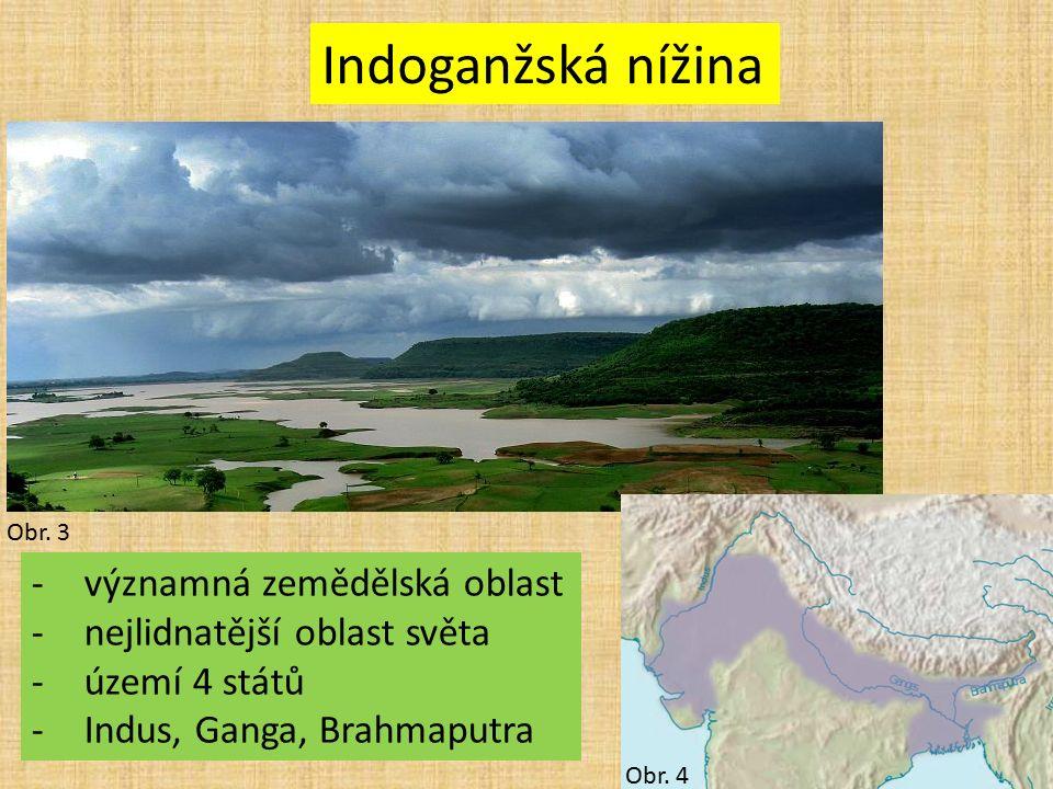 Obr. 3 Indoganžská nížina Obr. 4 -významná zemědělská oblast -nejlidnatější oblast světa -území 4 států -Indus, Ganga, Brahmaputra