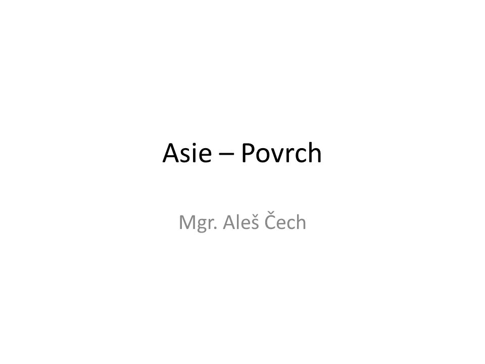 Asie – Povrch Mgr. Aleš Čech