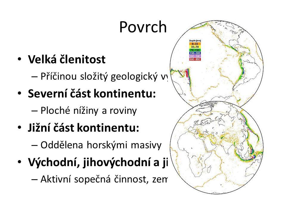 Povrch Velká členitost – Příčinou složitý geologický vývoj a klima Severní část kontinentu: – Ploché nížiny a roviny Jižní část kontinentu: – Oddělena horskými masivy Východní, jihovýchodní a jižní pobřeží: – Aktivní sopečná činnost, zemětřesení
