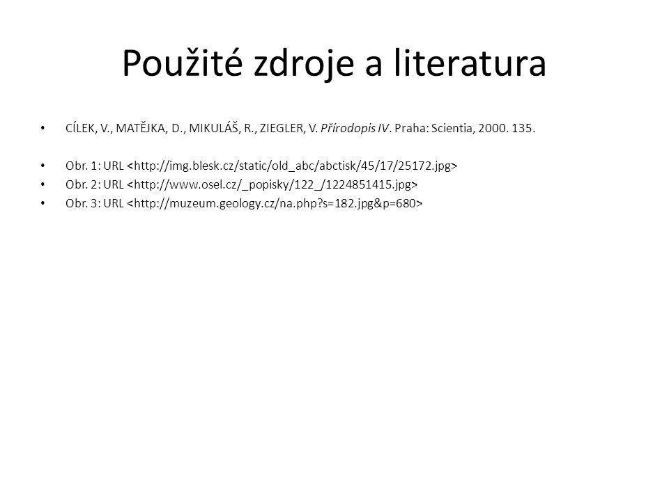 Použité zdroje a literatura CÍLEK, V., MATĚJKA, D., MIKULÁŠ, R., ZIEGLER, V. Přírodopis IV. Praha: Scientia, 2000. 135. Obr. 1: URL Obr. 2: URL Obr. 3