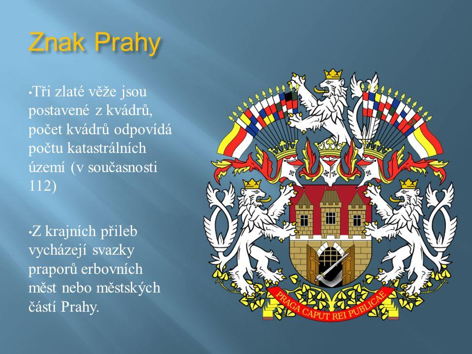 Znak Prahy Tři zlaté věže jsou postavené z kvádrů, počet kvádrů odpovídá počtu katastrálních území (v současnosti 112) Z krajních přileb vycházejí svazky praporů erbovních měst nebo městských částí Prahy.