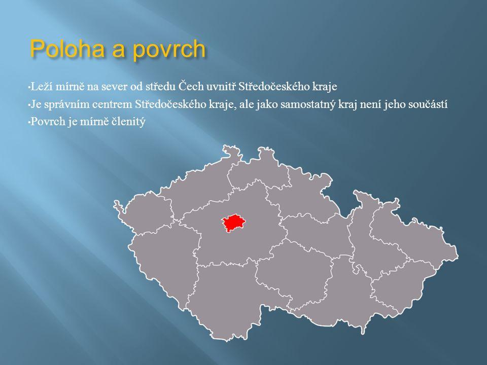 Poloha a povrch Leží mírně na sever od středu Čech uvnitř Středočeského kraje Je správním centrem Středočeského kraje, ale jako samostatný kraj není jeho součástí Povrch je mírně členitý