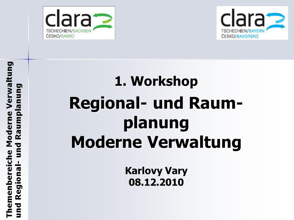 Themenbereiche Moderne Verwaltung und Regional- und Raumplanung 1. Workshop Regional- und Raum- planung Moderne Verwaltung Karlovy Vary 08.12.2010