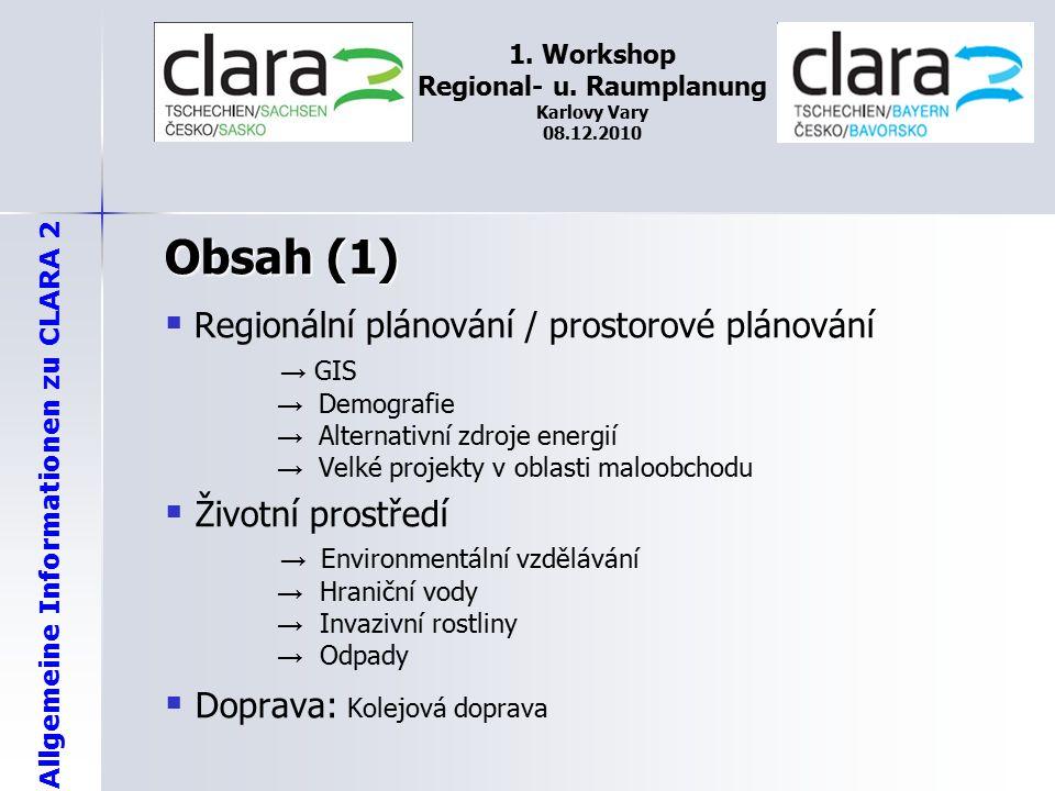 Allgemeine Informationen zu CLARA 2 1. Workshop Regional- u. Raumplanung Karlovy Vary 08.12.2010 Obsah (1)   Regionální plánování / prostorové pláno