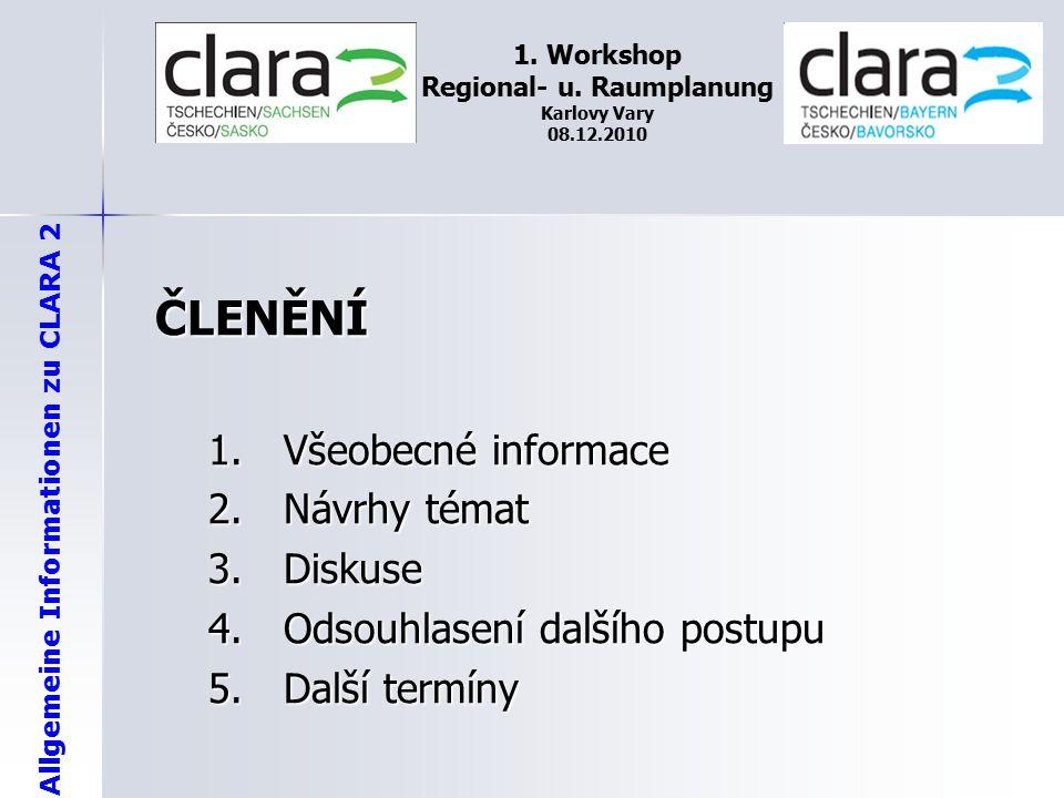 Allgemeine Informationen zu CLARA 2 1. Workshop Regional- u. Raumplanung Karlovy Vary 08.12.2010 ČLENĚNÍ 1. Všeobecné informace 2. Návrhy témat 3. Dis