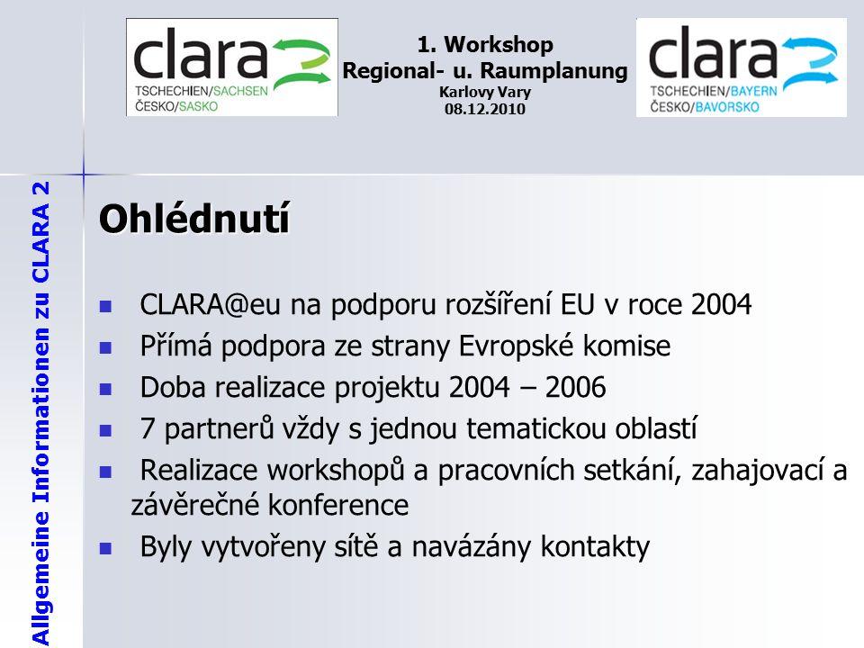 Allgemeine Informationen zu CLARA 2 1. Workshop Regional- u. Raumplanung Karlovy Vary 08.12.2010 Ohlédnutí CLARA@eu na podporu rozšíření EU v roce 200
