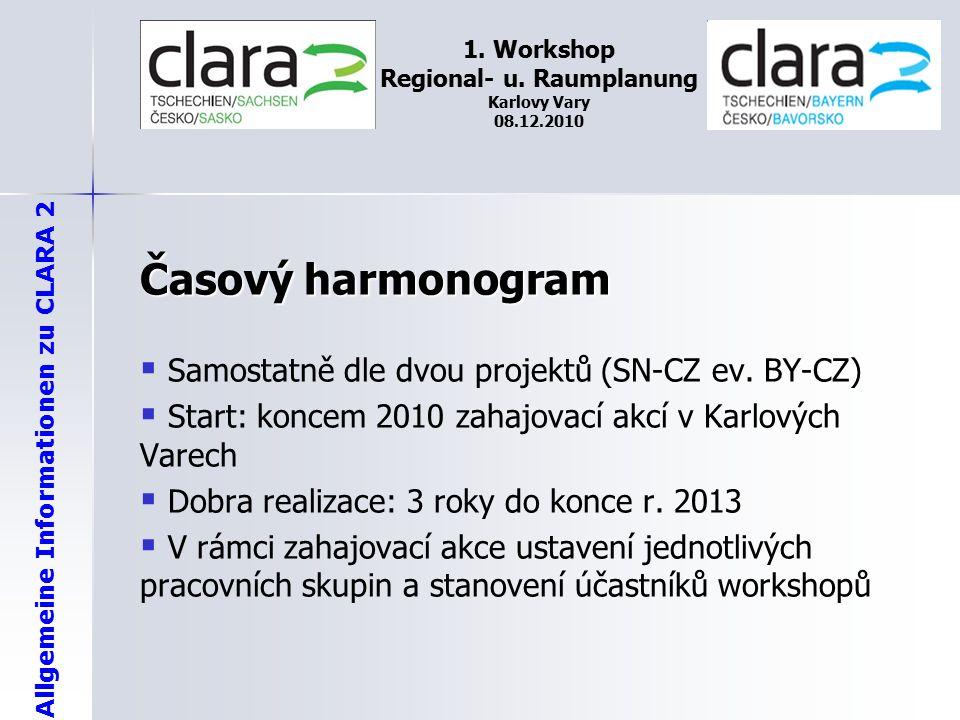 Allgemeine Informationen zu CLARA 2 1. Workshop Regional- u. Raumplanung Karlovy Vary 08.12.2010 Časový harmonogram   Samostatně dle dvou projektů (