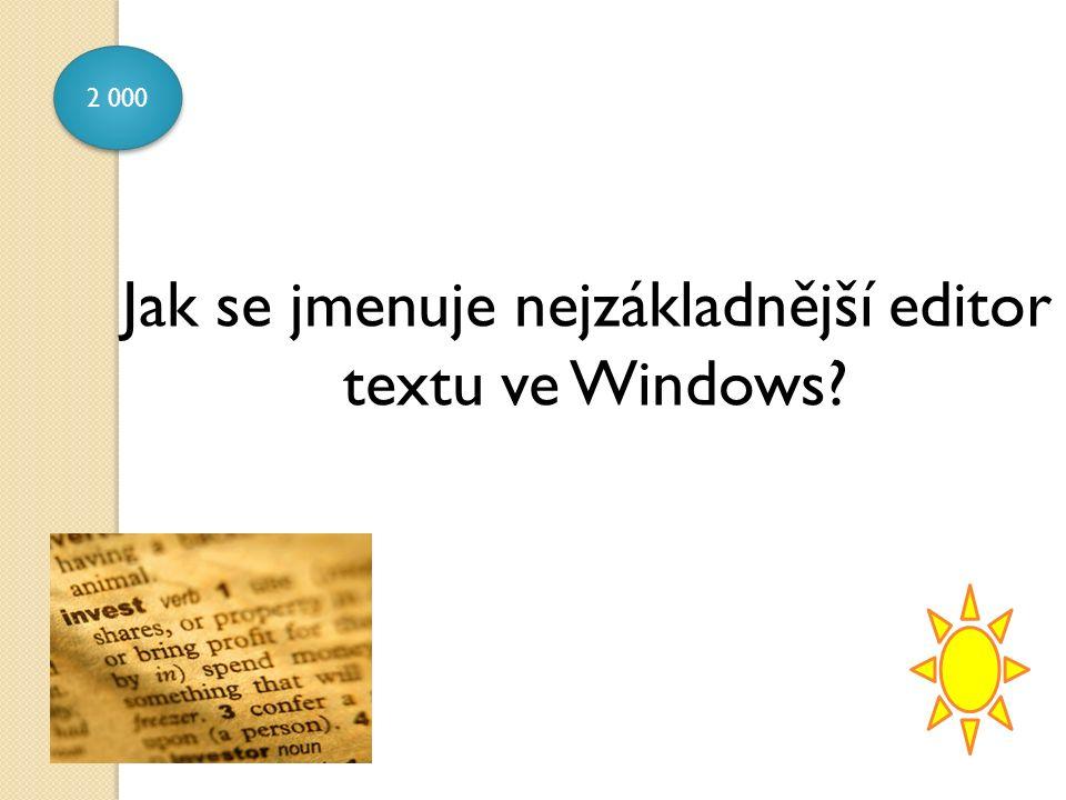 2 000 Jak se jmenuje nejzákladnější editor textu ve Windows?