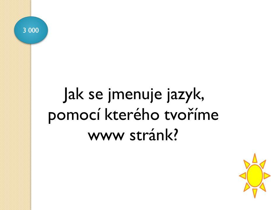 3 000 Jak se jmenuje jazyk, pomocí kterého tvoříme www stránk?
