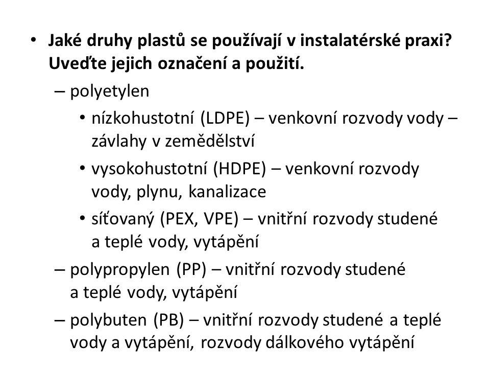 Jaké druhy plastů se používají v instalatérské praxi? Uveďte jejich označení a použití. – polyetylen nízkohustotní (LDPE) – venkovní rozvody vody – zá