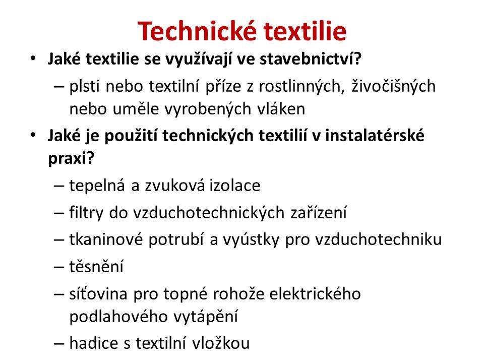 Technické textilie Jaké textilie se využívají ve stavebnictví? – plsti nebo textilní příze z rostlinných, živočišných nebo uměle vyrobených vláken Jak