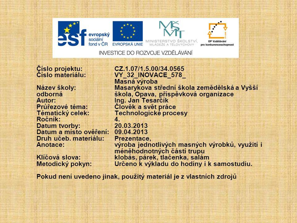 Číslo projektu:CZ.1.07/1.5.00/34.0565 Číslo materiálu:VY_32_INOVACE_578_ Masná výroba Název školy: Masarykova střední škola zemědělská a Vyšší odborná