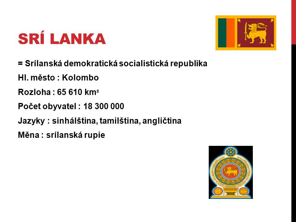 SRÍ LANKA = Srílanská demokratická socialistická republika Hl. město : Kolombo Rozloha : 65 610 km ² Počet obyvatel : 18 300 000 Jazyky : sinhálština,