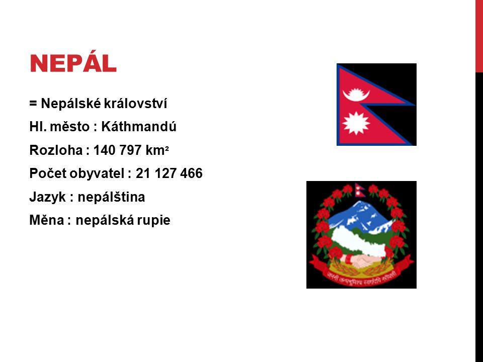 NEPÁL = Nepálské království Hl. město : Káthmandú Rozloha : 140 797 km ² Počet obyvatel : 21 127 466 Jazyk : nepálština Měna : nepálská rupie