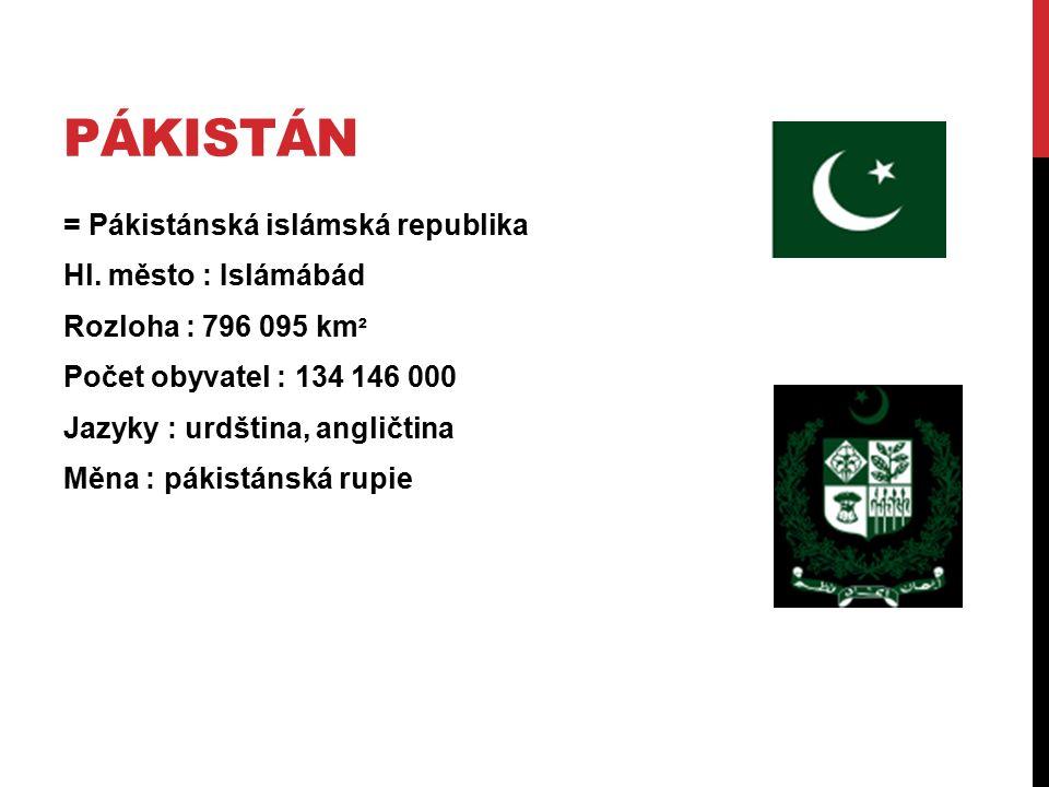 PÁKISTÁN = Pákistánská islámská republika Hl. město : Islámábád Rozloha : 796 095 km ² Počet obyvatel : 134 146 000 Jazyky : urdština, angličtina Měna