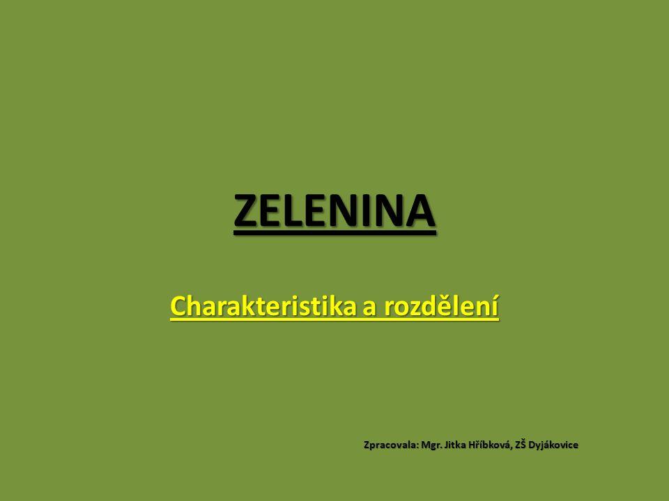 ZELENINA Charakteristika a rozdělení Zpracovala: Mgr. Jitka Hříbková, ZŠ Dyjákovice