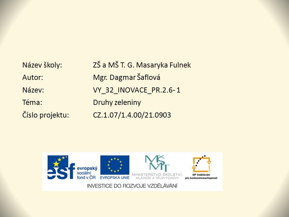 Název školy:ZŠ a MŠ T. G. Masaryka Fulnek Autor:Mgr. Dagmar Šaflová Název:VY_32_INOVACE_PR.2.6- 1 Téma:Druhy zeleniny Číslo projektu:CZ.1.07/1.4.00/21