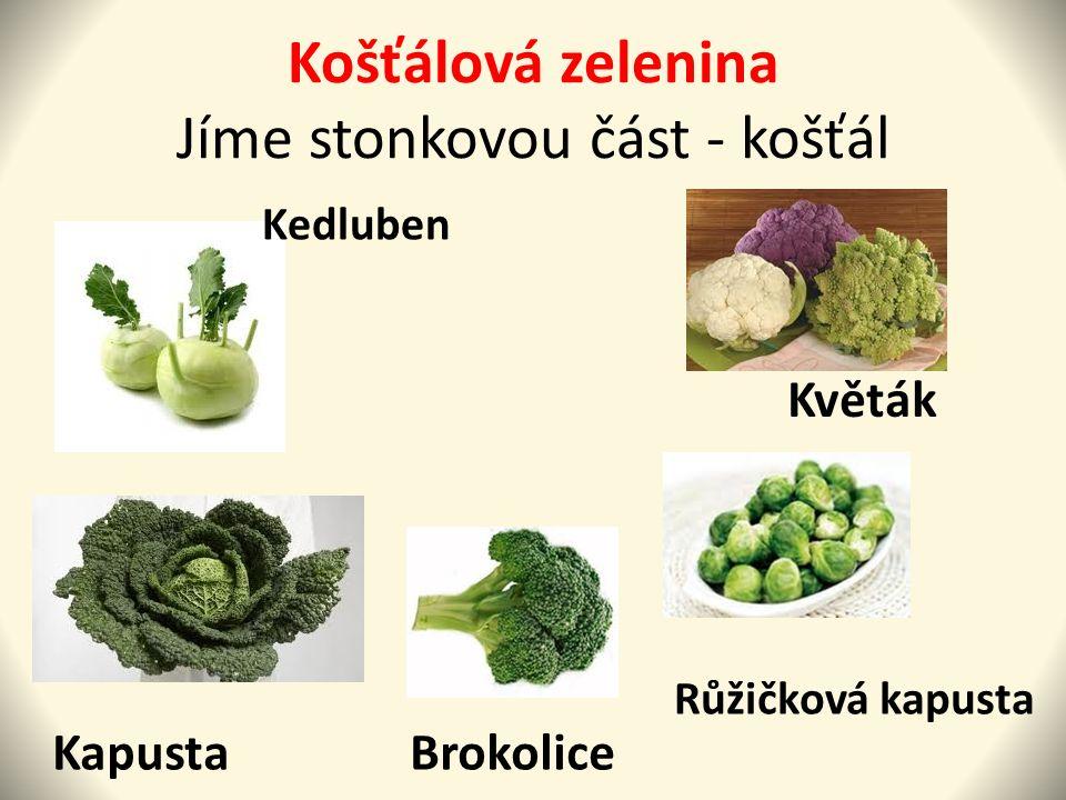 Košťálová zelenina Jíme stonkovou část - košťál Kedluben Kapusta Brokolice Květák Růžičková kapusta