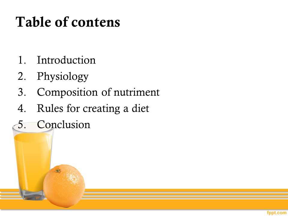 Table of contens 1.Introduction 2.Physiology 3.Composition of nutriment 4.Rules for creating a diet 5.Conclusion