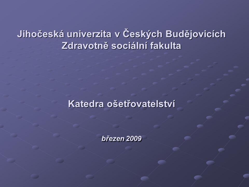 Jihočeská univerzita v Českých Budějovicích Zdravotně sociální fakulta Katedra ošetřovatelství březen 2009