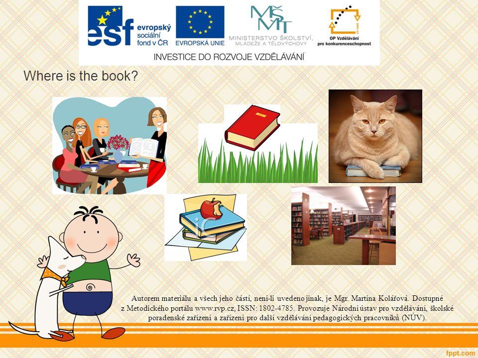 Where is the book. Autorem materiálu a všech jeho částí, není-li uvedeno jinak, je Mgr.