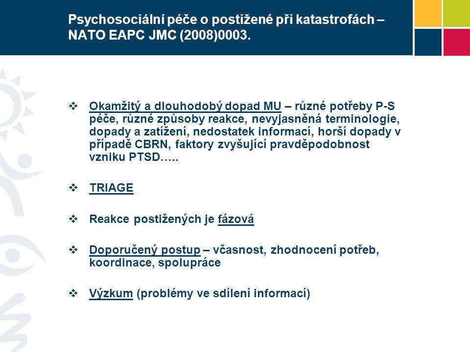 Psychosociální péče o postižené při katastrofách – NATO EAPC JMC (2008)0003.  Okamžitý a dlouhodobý dopad MU – různé potřeby P-S péče, různé způsoby
