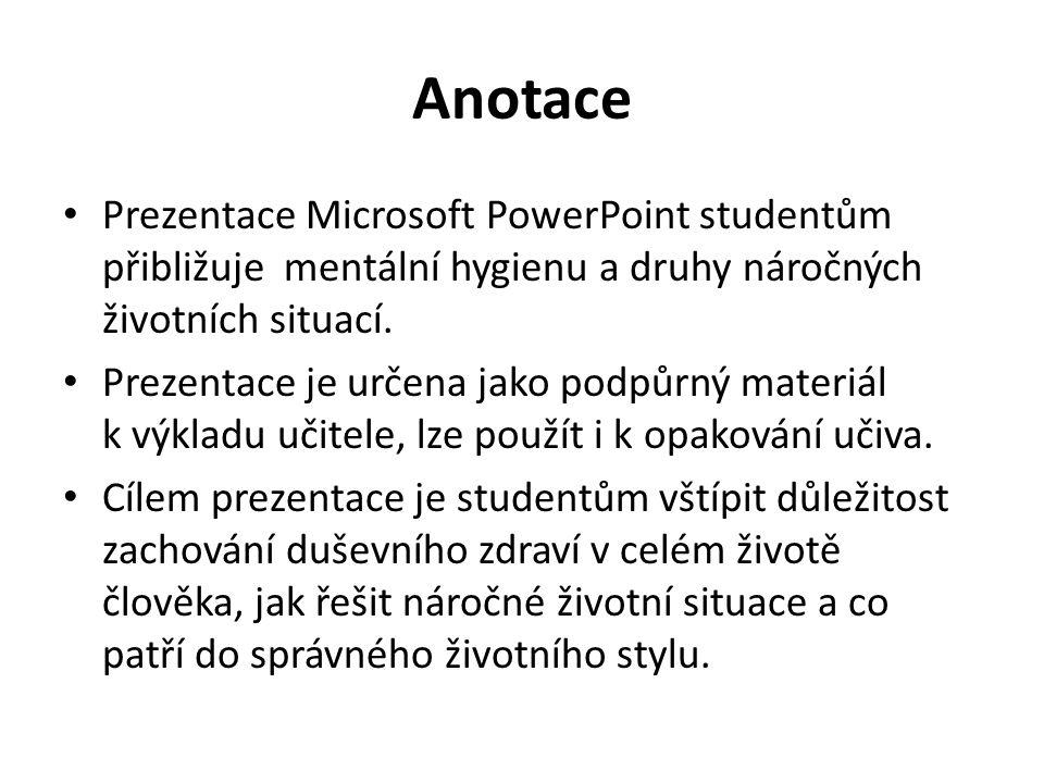 Anotace Prezentace Microsoft PowerPoint studentům přibližuje mentální hygienu a druhy náročných životních situací. Prezentace je určena jako podpůrný