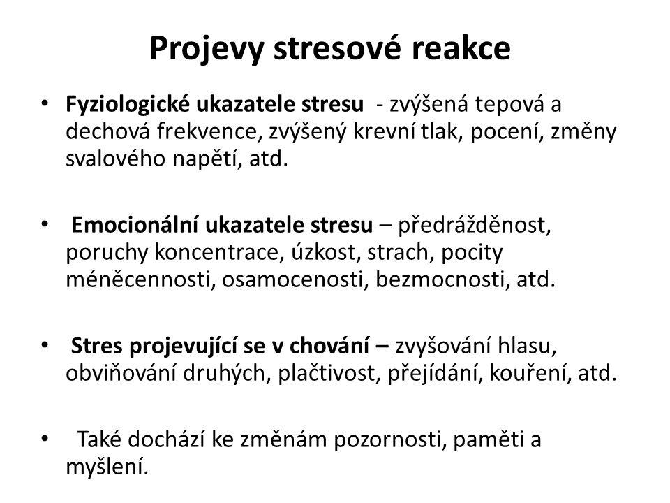 Projevy stresové reakce Fyziologické ukazatele stresu - zvýšená tepová a dechová frekvence, zvýšený krevní tlak, pocení, změny svalového napětí, atd.