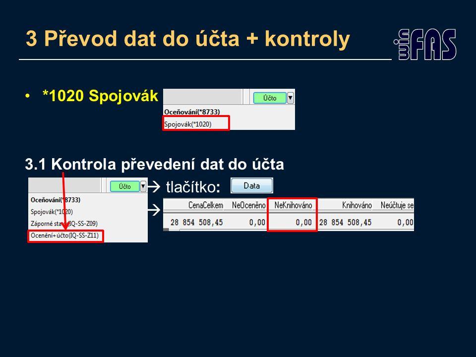 *1020 Spojovák 3.1 Kontrola převedení dat do účta  tlačítko:  3 Převod dat do účta + kontroly