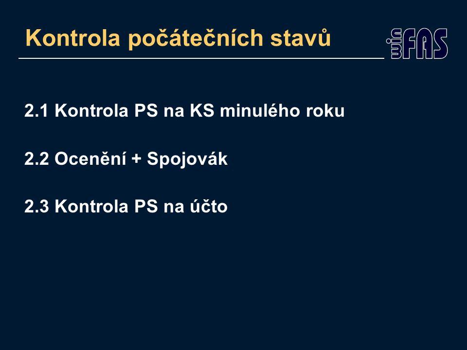 Kontrola počátečních stavů 2.1 Kontrola PS na KS minulého roku 2.2 Ocenění + Spojovák 2.3 Kontrola PS na účto