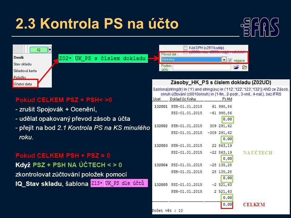 2.3 Kontrola PS na účto Pokud CELKEM PSZ + PSH 0 - zrušit Spojovák + Ocenění, - udělat opakovaný převod zásob a účta - přejít na bod 2.1 Kontrola PS na KS minulého roku.