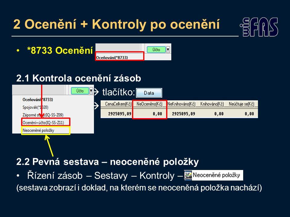 2 Ocenění + Kontroly po ocenění *8733 Ocenění 2.1 Kontrola ocenění zásob  tlačítko:  2.2 Pevná sestava – neoceněné položky Řízení zásob – Sestavy – Kontroly – (sestava zobrazí i doklad, na kterém se neoceněná položka nachází)