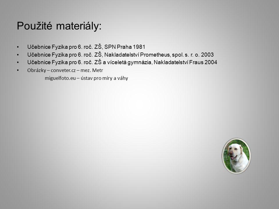 Použité materiály: Učebnice Fyzika pro 6. roč. ZŠ, SPN Praha 1981 Učebnice Fyzika pro 6.