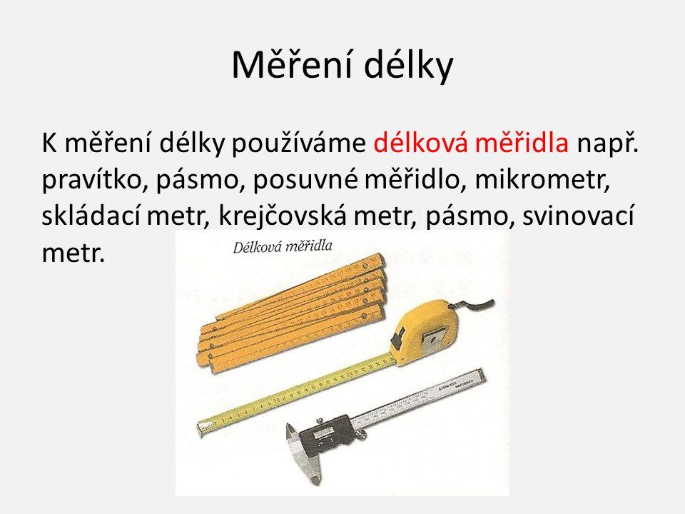 Při měření délky postupujeme: Zvolíme správné měřidlo.