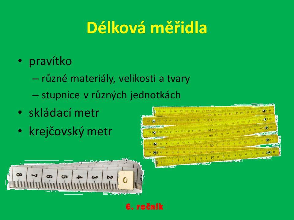 Délková měřidla pravítko –r–různé materiály, velikosti a tvary –s–stupnice v různých jednotkách skládací metr krejčovský metr