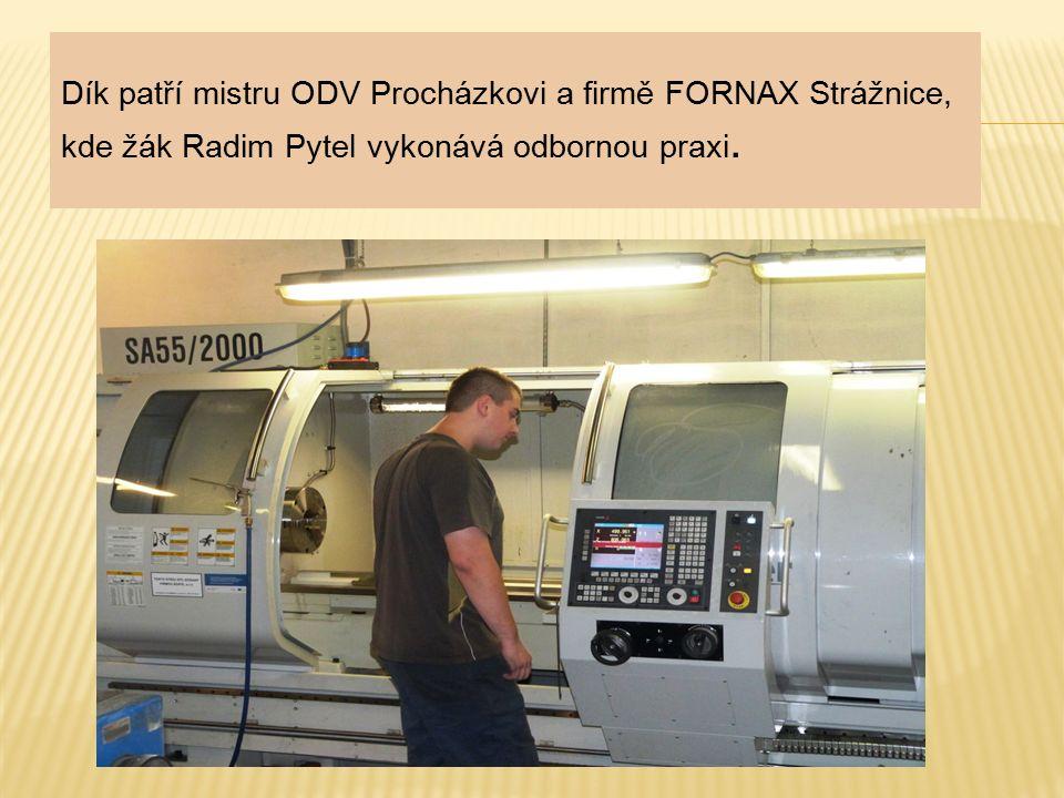 Dík patří mistru ODV Procházkovi a firmě FORNAX Strážnice, kde žák Radim Pytel vykonává odbornou praxi.
